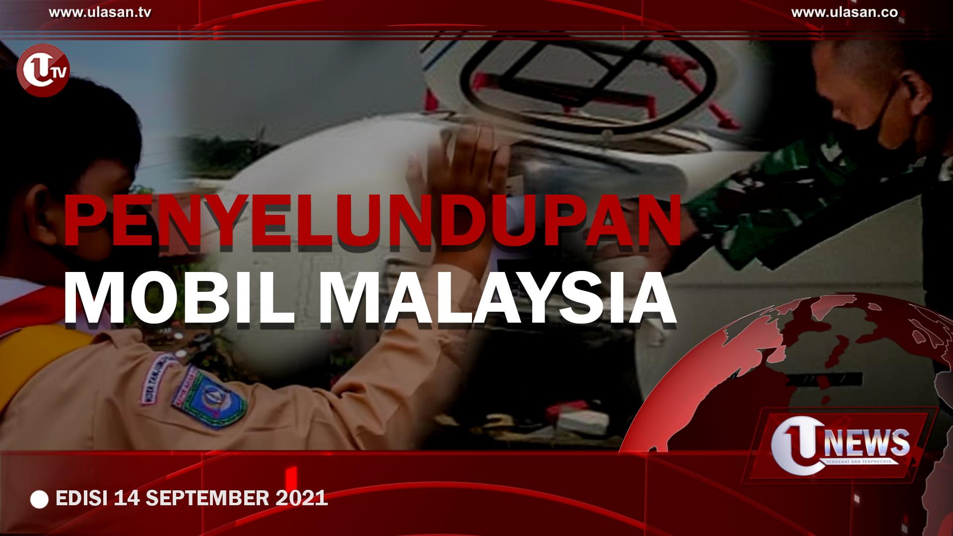 [U-NEWS] Penyelundupan Mobil Malaysia   U-NEWS EDISI 14 SEPTEMBER 2021